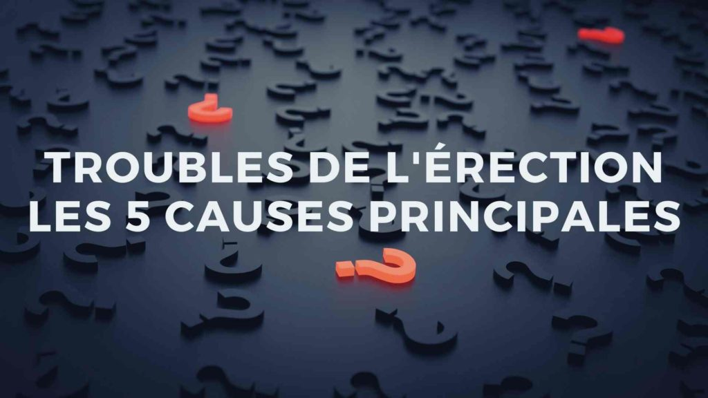 Trouble de l'érection : les 5 causes principales
