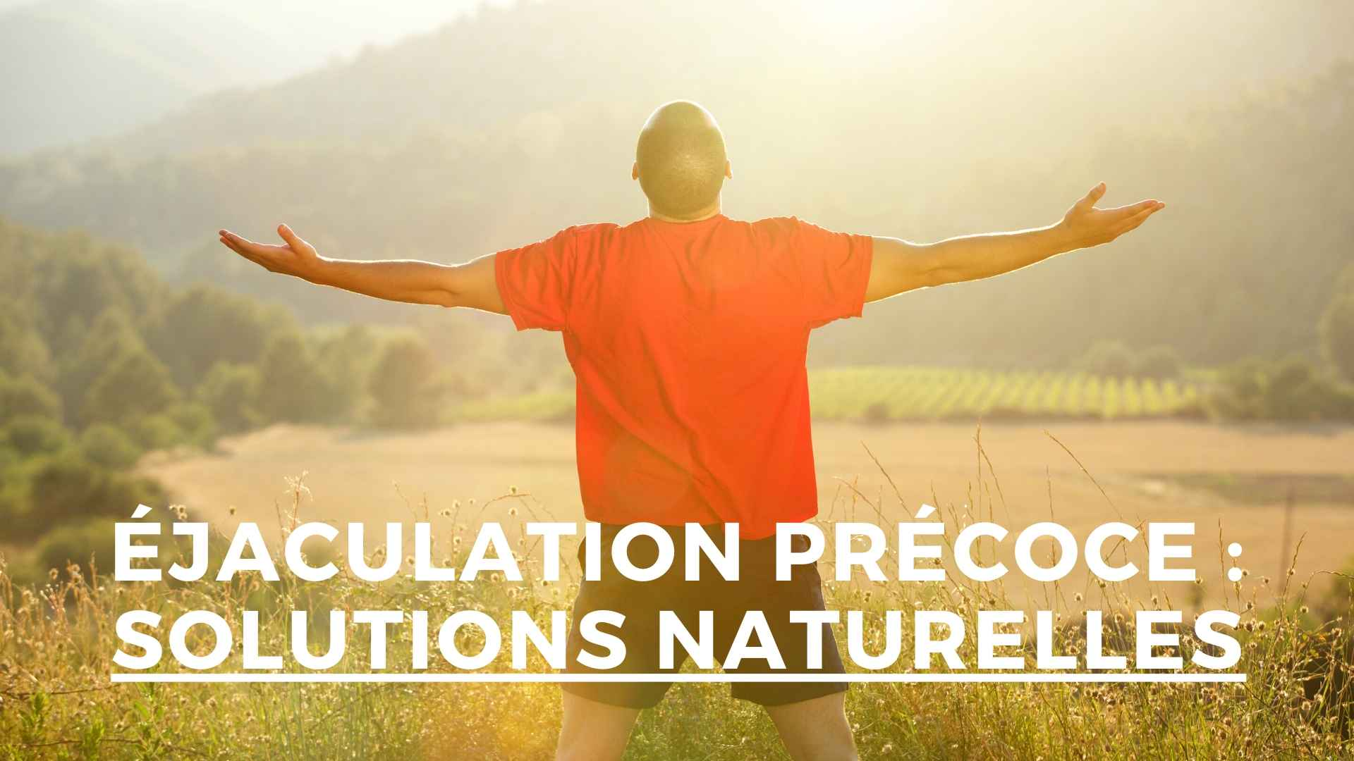Ejaculation précoce: quelle solution naturelle ?